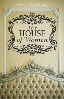 Anne Whitfield's latest release, The House of Women.