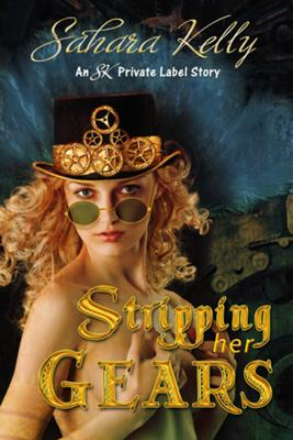 Stripping Her Gears by Sahara Kelly